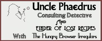 Ask Uncle Phaedrus,Finder of Lost Recipes